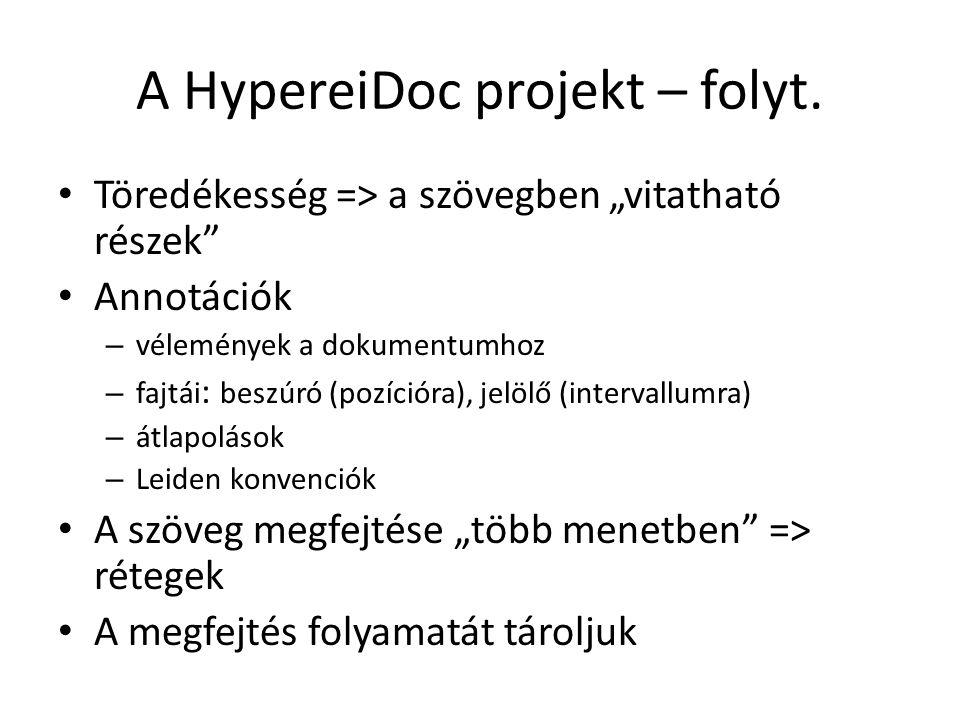 A felhasznált XML technológiák XPointer: – hivatkozás egy XML csomópontra (vagy részére) – léteznek kiterjesztései => követelményszintek (minimális / teljes) – pl.: #xpointer(doc( base )//pb[n=oldal] /following::lb[n=sor] /following::text()[1] /point()[pozíció])