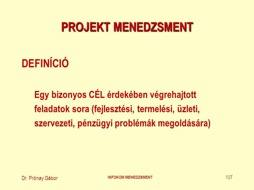 Dr. Prónay Gábor INFOKOM MENEDZSMENT 107 PROJEKT MENEDZSMENT DEFINÍCIÓ Egy bizonyos CÉL érdekében végrehajtott feladatok sora (fejlesztési' termelési'