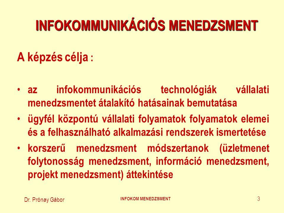 Dr. Prónay Gábor INFOKOM MENEDZSMENT 3 INFOKOMMUNIKÁCIÓS MENEDZSMENT A képzés célja : az infokommunikációs technológiák vállalati menedzsmentet átalak