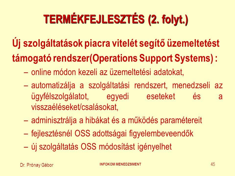 Dr. Prónay Gábor INFOKOM MENEDZSMENT 45 TERMÉKFEJLESZTÉS (2. folyt.) Új szolgáltatások piacra vitelét segítő üzemeltetést támogató rendszer(Operations