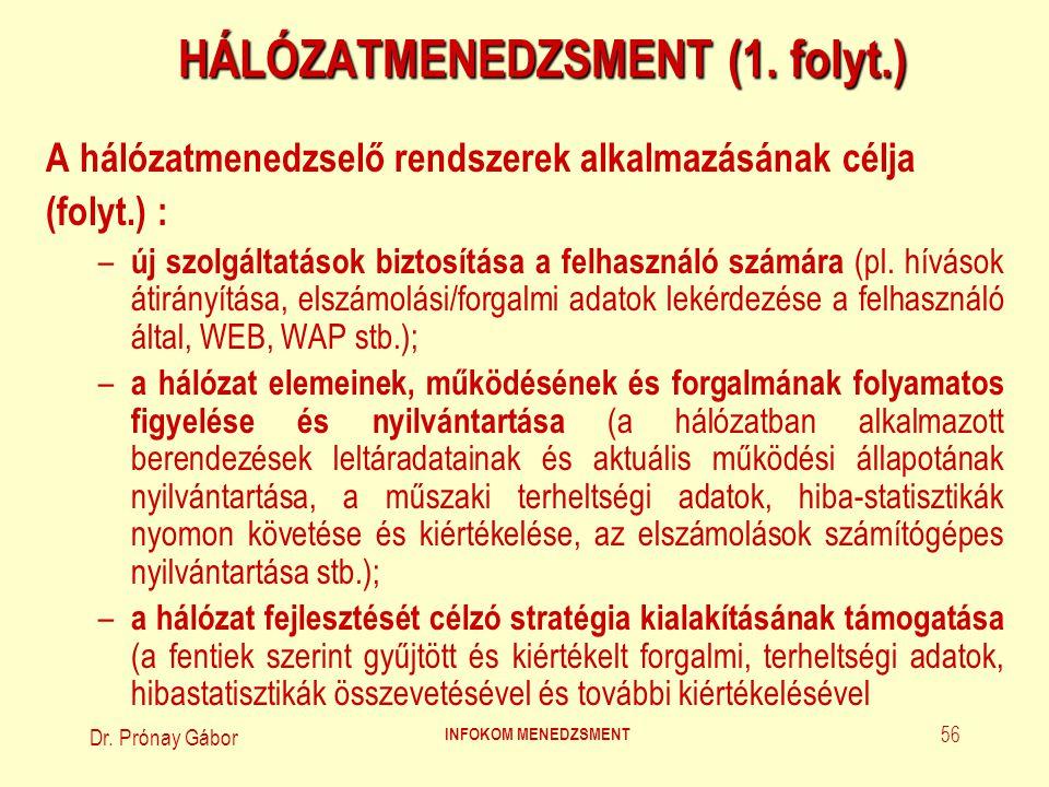 Dr. Prónay Gábor INFOKOM MENEDZSMENT 56 HÁLÓZATMENEDZSMENT (1. folyt.) A hálózatmenedzselő rendszerek alkalmazásának célja (folyt.) : – új szolgáltatá