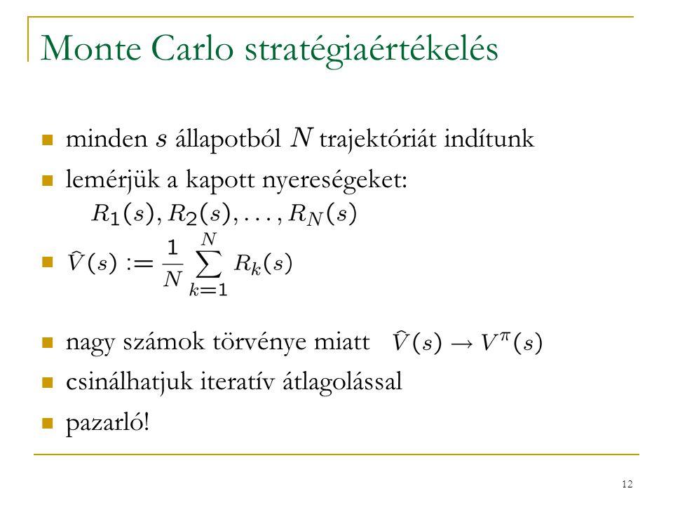 12 Monte Carlo stratégiaértékelés minden s állapotból N trajektóriát indítunk lemérjük a kapott nyereségeket: nagy számok törvénye miatt csinálhatjuk