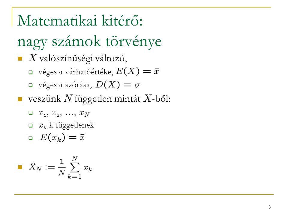 8 Matematikai kitérő: nagy számok törvénye X valószínűségi változó,  véges a várhatóértéke,  véges a szórása, veszünk N független mintát X -ből:  x