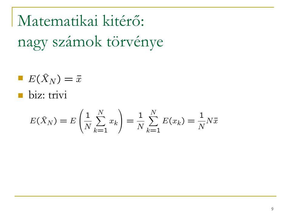 9 Matematikai kitérő: nagy számok törvénye biz: trivi