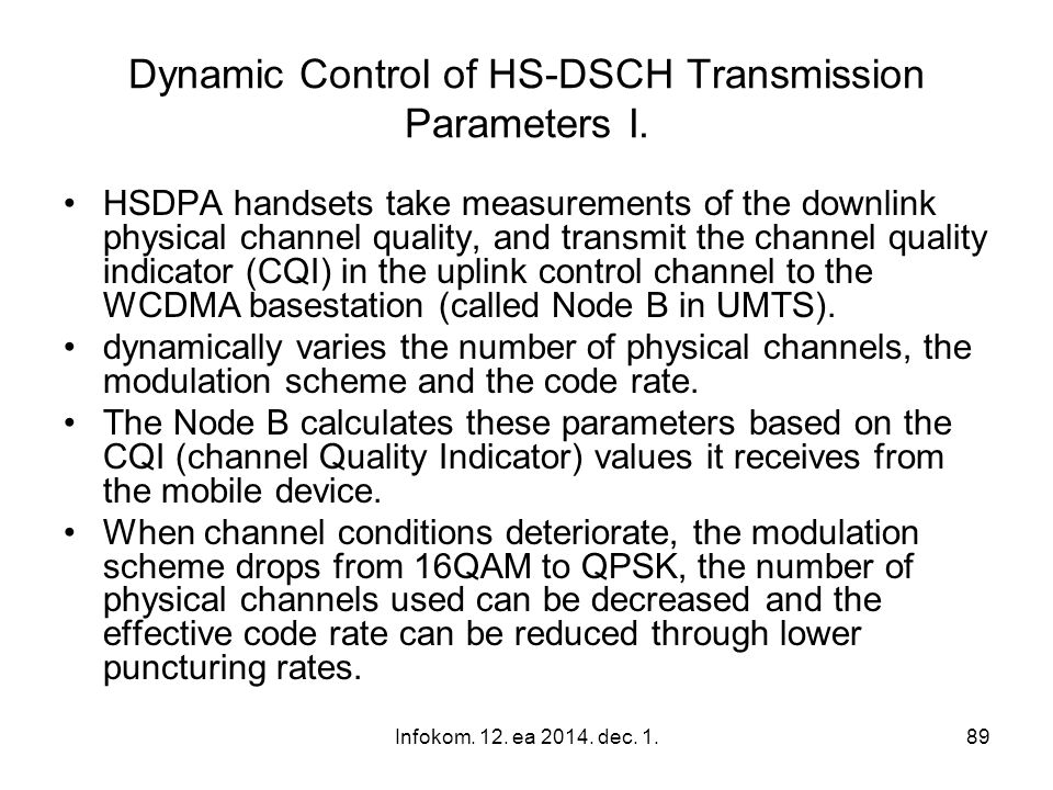 Infokom. 12. ea 2014. dec. 1.89 Dynamic Control of HS-DSCH Transmission Parameters I. HSDPA handsets take measurements of the downlink physical channe