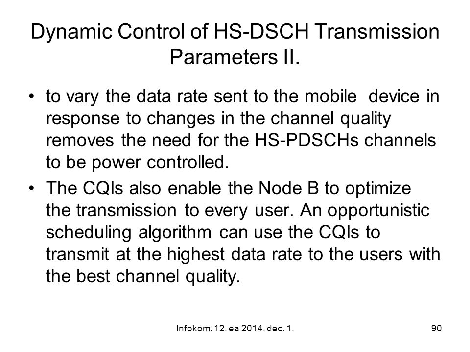 Infokom. 12. ea 2014. dec. 1.90 Dynamic Control of HS-DSCH Transmission Parameters II. to vary the data rate sent to the mobile device in response to