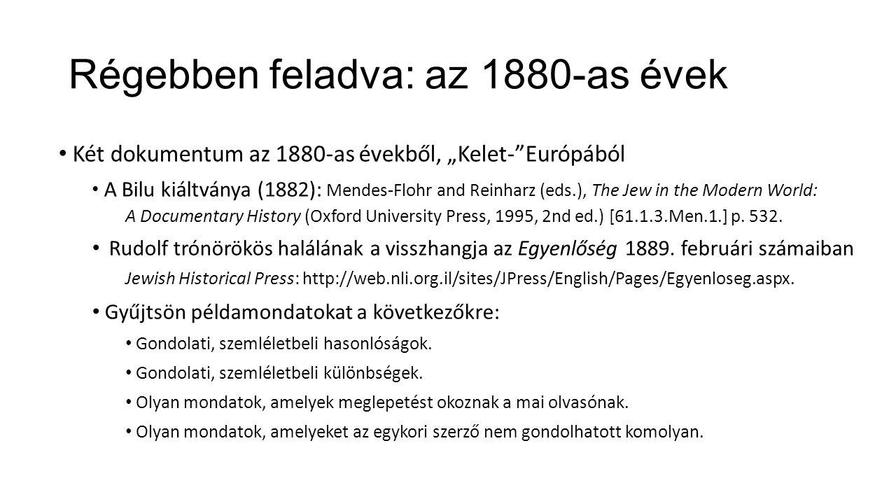 """Régebben feladva: az 1880-as évek Két dokumentum az 1880-as évekből, """"Kelet- Európából A Bilu kiáltványa (1882): Mendes-Flohr and Reinharz (eds.), The Jew in the Modern World: A Documentary History (Oxford University Press, 1995, 2nd ed.) [61.1.3.Men.1.] p."""