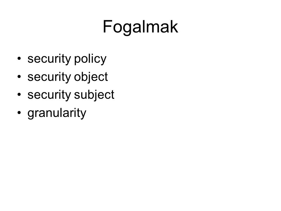 Fogalmak security policy security object security subject granularity