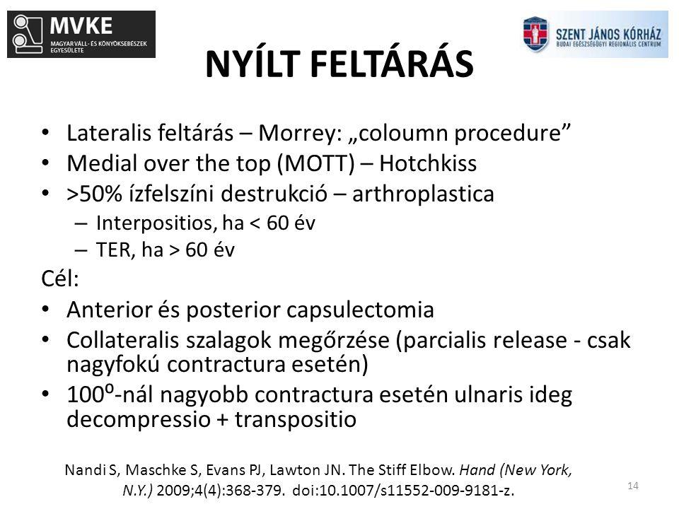 """NYÍLT FELTÁRÁS 14 Lateralis feltárás – Morrey: """"coloumn procedure"""" Medial over the top (MOTT) – Hotchkiss >50% ízfelszíni destrukció – arthroplastica"""