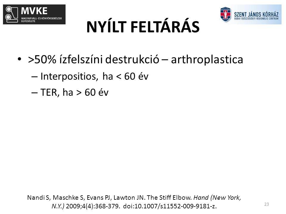 NYÍLT FELTÁRÁS 23 >50% ízfelszíni destrukció – arthroplastica – Interpositios, ha < 60 év – TER, ha > 60 év Nandi S, Maschke S, Evans PJ, Lawton JN. T