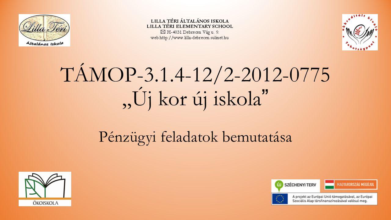 """TÁMOP-3.1.4-12/2-2012-0775 """"Új kor új iskola Pénzügyi feladatok bemutatása"""