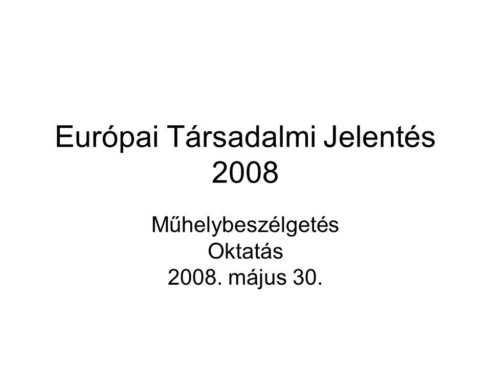 Európai Társadalmi Jelentés 2008 Műhelybeszélgetés Oktatás 2008. május 30.