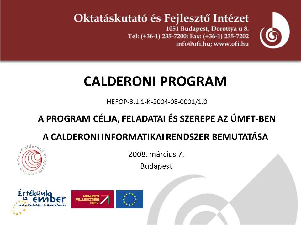 CALDERONI PROGRAM HEFOP-3.1.1-K-2004-08-0001/1.0 A PROGRAM CÉLJA, FELADATAI ÉS SZEREPE AZ ÚMFT-BEN A CALDERONI INFORMATIKAI RENDSZER BEMUTATÁSA 2008.