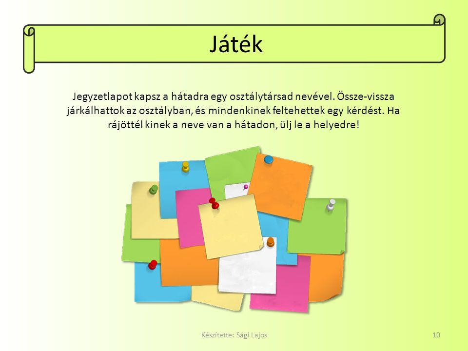 Játék Készítette: Sági Lajos10 Jegyzetlapot kapsz a hátadra egy osztálytársad nevével.