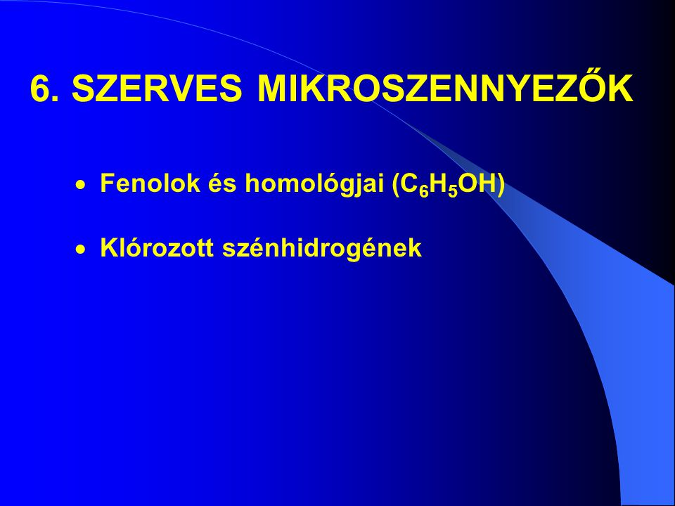 6. SZERVES MIKROSZENNYEZŐK  Fenolok és homológjai (C 6 H 5 OH)  Klórozott szénhidrogének