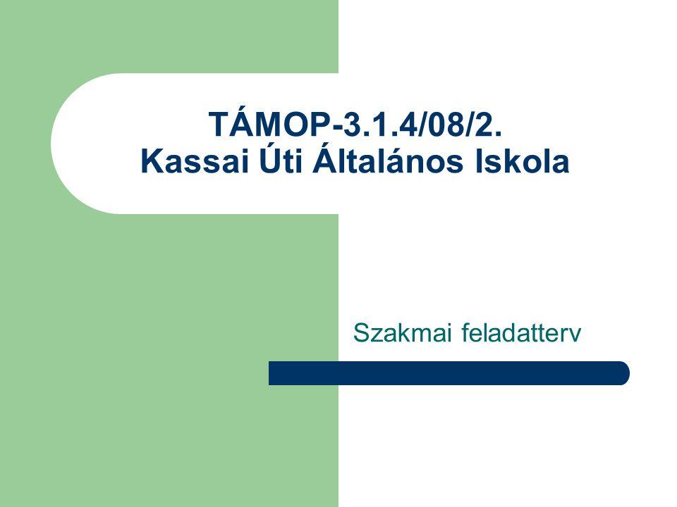 TÁMOP-3.1.4/08/2. Kassai Úti Általános Iskola Szakmai feladatterv