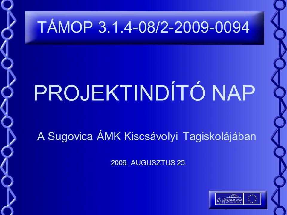 PROJEKTINDÍTÓ NAP A Sugovica ÁMK Kiscsávolyi Tagiskolájában TÁMOP 3.1.4-08/2-2009-0094 2009. AUGUSZTUS 25.