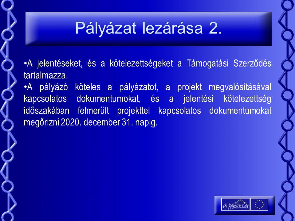 Pályázat lezárása 2. A jelentéseket, és a kötelezettségeket a Támogatási Szerződés tartalmazza. A pályázó köteles a pályázatot, a projekt megvalósítás