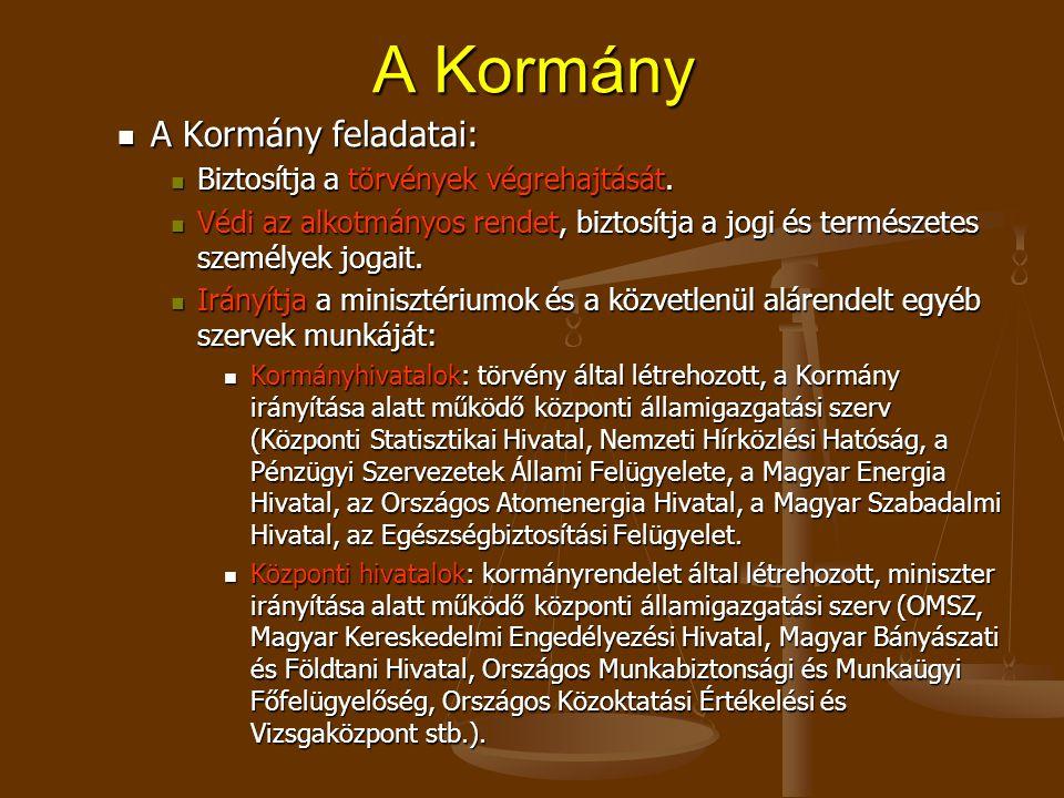 A Kormány A Kormány feladatai: A Kormány feladatai: Biztosítja a törvények végrehajtását.