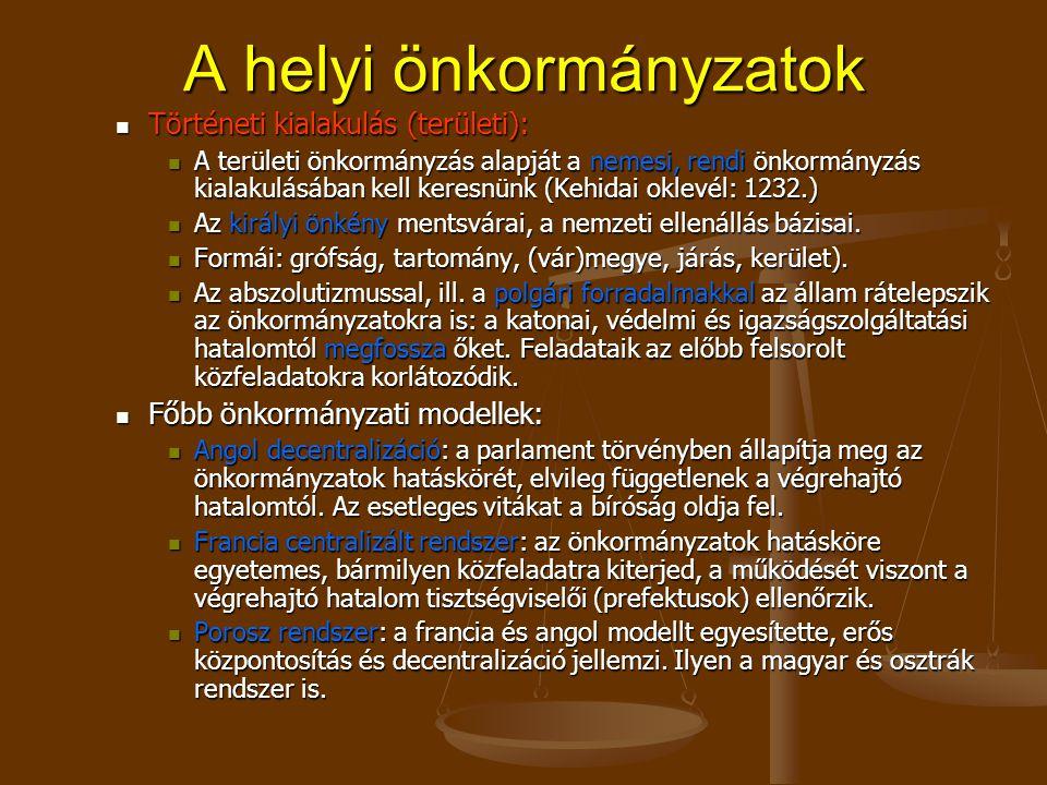 A helyi önkormányzatok Történeti kialakulás (területi): Történeti kialakulás (területi): A területi önkormányzás alapját a nemesi, rendi önkormányzás kialakulásában kell keresnünk (Kehidai oklevél: 1232.) A területi önkormányzás alapját a nemesi, rendi önkormányzás kialakulásában kell keresnünk (Kehidai oklevél: 1232.) Az királyi önkény mentsvárai, a nemzeti ellenállás bázisai.
