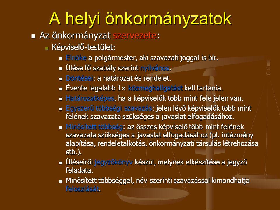 A helyi önkormányzatok Az önkormányzat szervezete: Az önkormányzat szervezete: Képviselő-testület: Képviselő-testület: Elnöke a polgármester, aki szavazati joggal is bír.