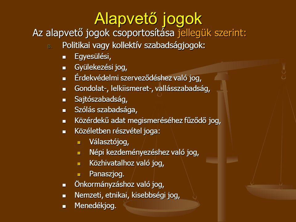 Alapvető jogok Az alapvető jogok csoportosítása jellegük szerint: B.