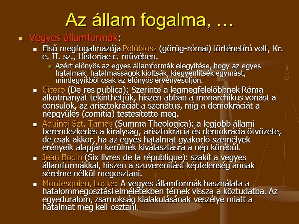 Az állam fogalma, … Vegyes államformák: Vegyes államformák: Első megfogalmazója Polübiosz (görög-római) történetíró volt, Kr.