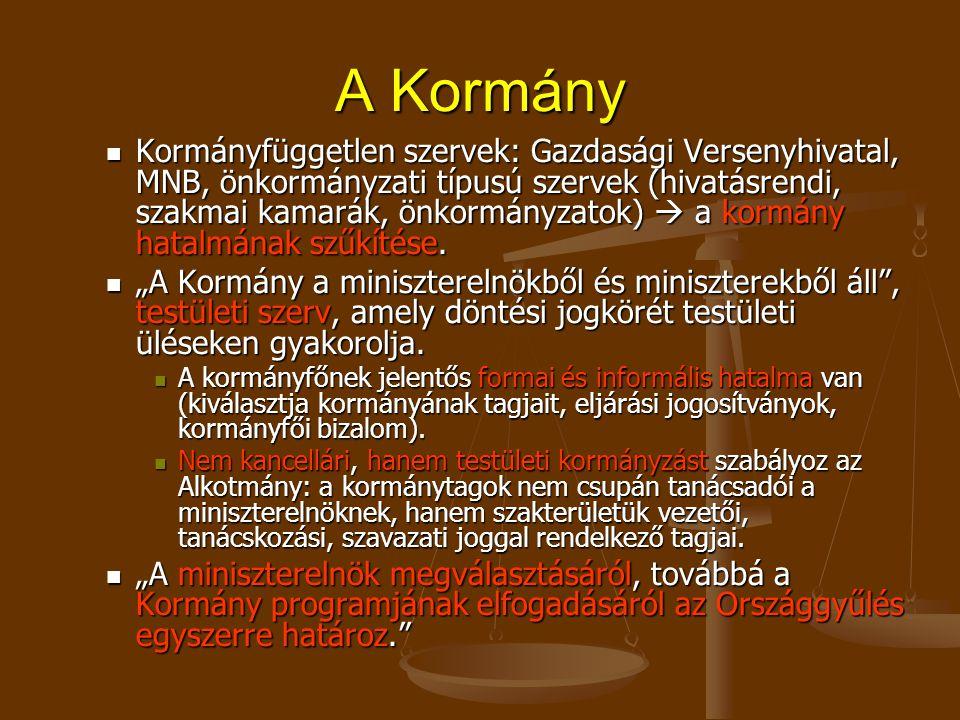 A Kormány Kormányfüggetlen szervek: Gazdasági Versenyhivatal, MNB, önkormányzati típusú szervek (hivatásrendi, szakmai kamarák, önkormányzatok)  a kormány hatalmának szűkítése.
