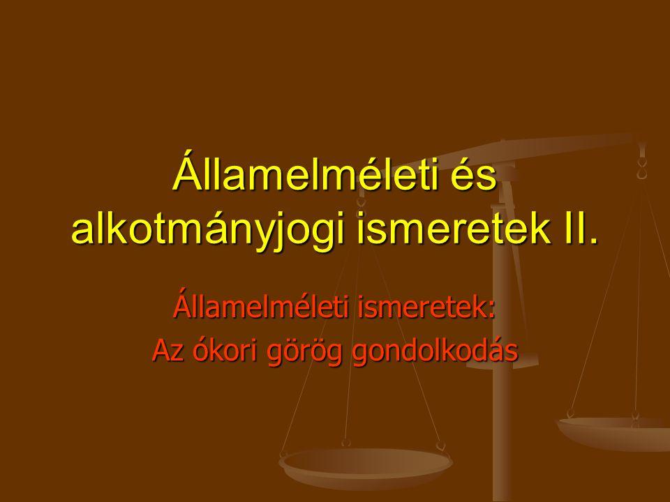 Államelméleti és alkotmányjogi ismeretek II. Államelméleti ismeretek: Az ókori görög gondolkodás