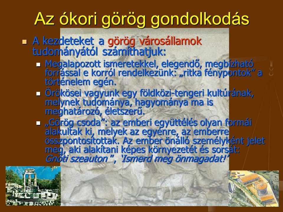 """A kezdeteket a görög városállamok tudományától számíthatjuk: A kezdeteket a görög városállamok tudományától számíthatjuk: Megalapozott ismeretekkel, elegendő, megbízható forrással e korról rendelkezünk: """"ritka fénypontok a történelem egén."""