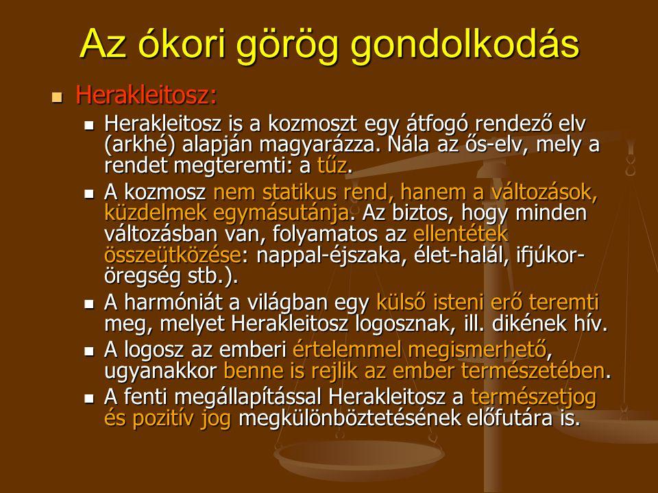 Az ókori görög gondolkodás Herakleitosz: Herakleitosz: Herakleitosz is a kozmoszt egy átfogó rendező elv (arkhé) alapján magyarázza.