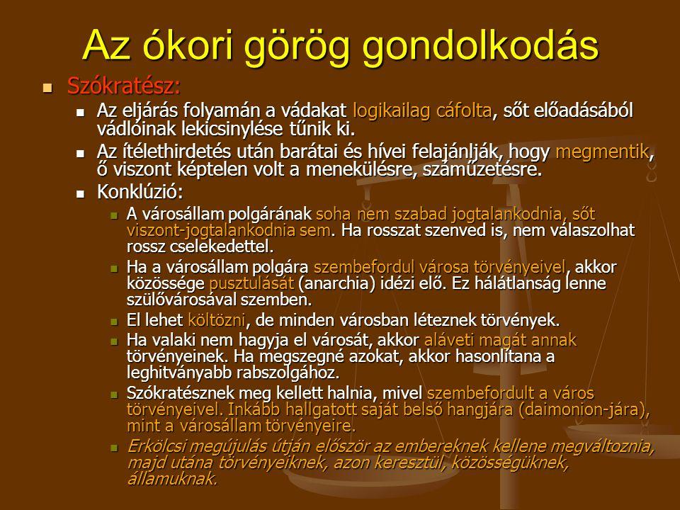 Az ókori görög gondolkodás Szókratész: Szókratész: Az eljárás folyamán a vádakat logikailag cáfolta, sőt előadásából vádlóinak lekicsinylése tűnik ki.