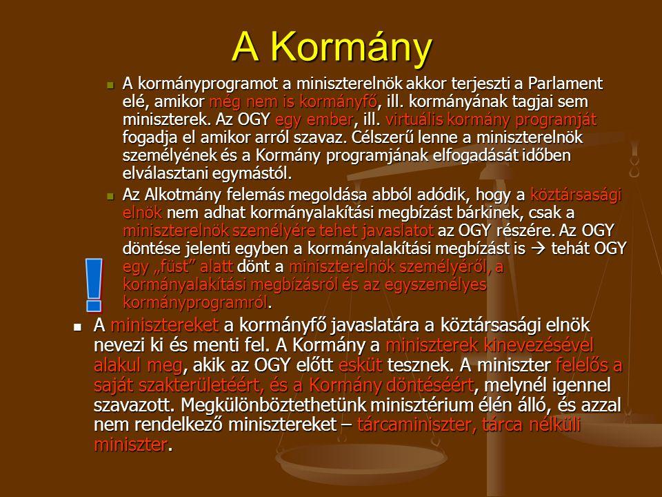 A Kormány A Kormány testület, a miniszterelnök a Kormány helyett nem hozhat döntést.