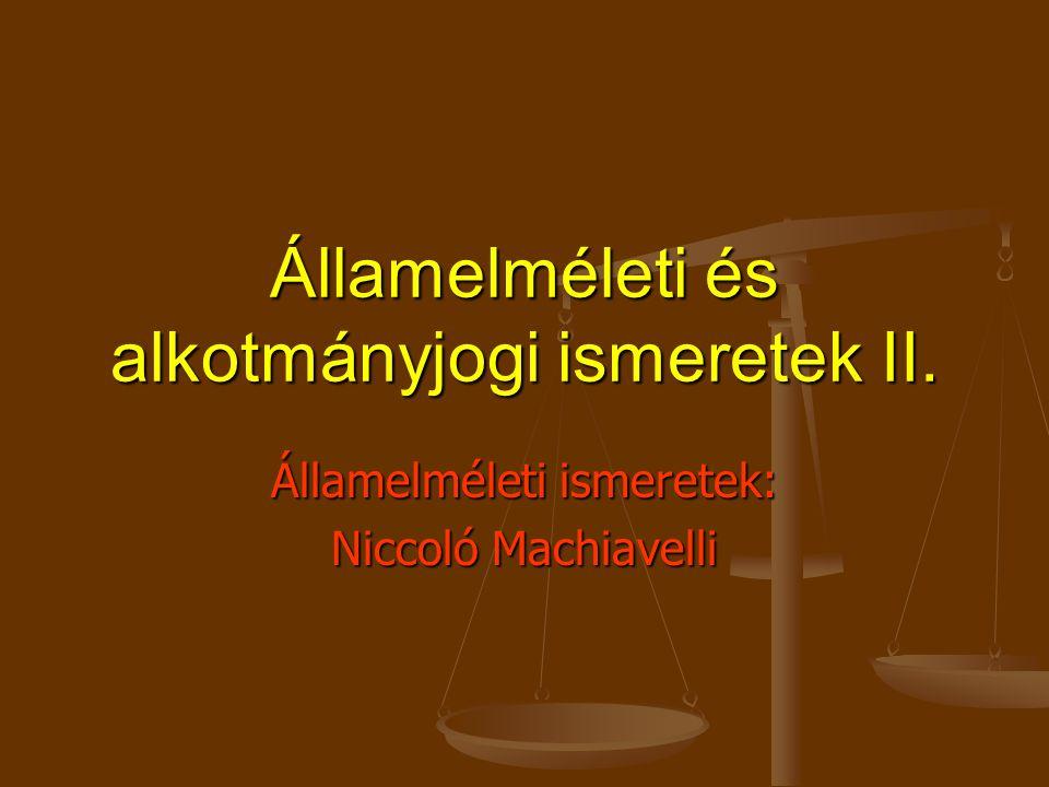Államelméleti és alkotmányjogi ismeretek II. Államelméleti ismeretek: Niccoló Machiavelli