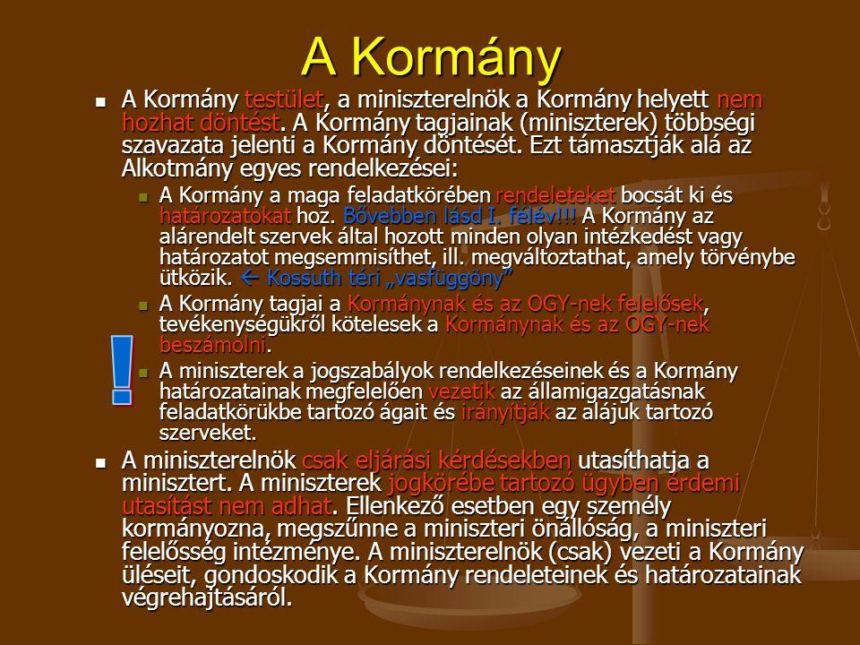A Kormány A Kormány megbízatásának keletkezése és megszűnése: A Kormány megbízatásának keletkezése és megszűnése: A miniszterelnököt a a köztársasági elnök javaslatára (szokásjogi jelölés) az OGY az összes képviselő többségi szavazatával választja meg.