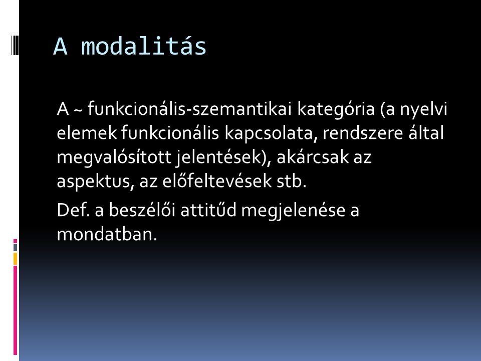 A modalitás A ~ funkcionális-szemantikai kategória (a nyelvi elemek funkcionális kapcsolata, rendszere által megvalósított jelentések), akárcsak az as