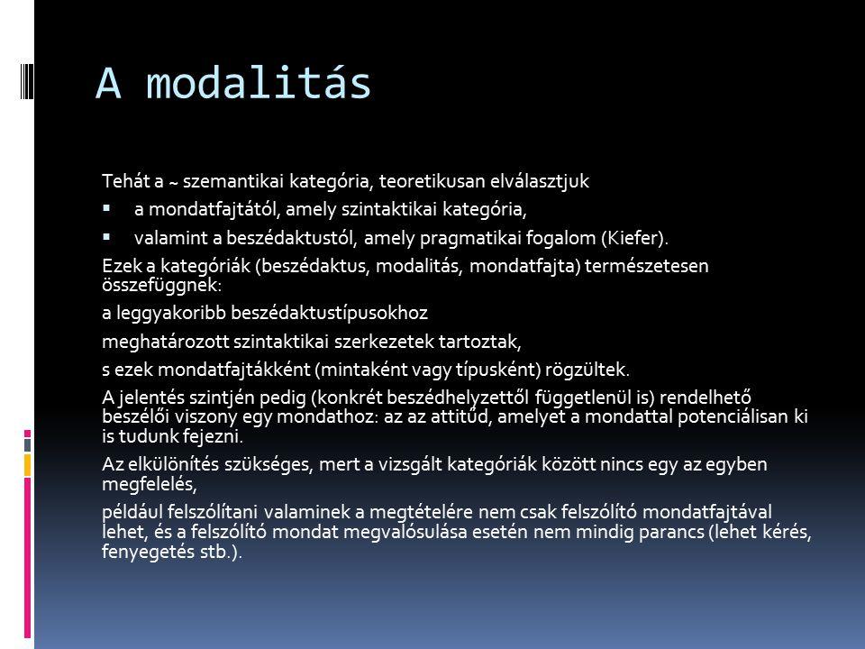 A modalitás Tehát a ~ szemantikai kategória, teoretikusan elválasztjuk  a mondatfajtától, amely szintaktikai kategória,  valamint a beszédaktustól,