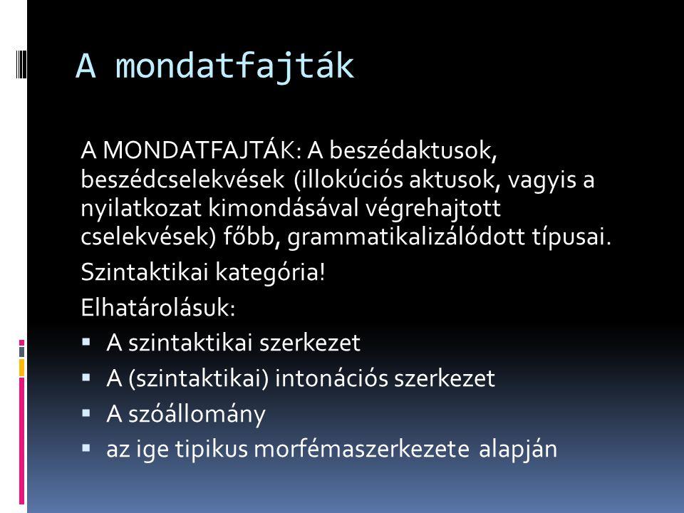 A mondatfajták A MONDATFAJTÁK: A beszédaktusok, beszédcselekvések (illokúciós aktusok, vagyis a nyilatkozat kimondásával végrehajtott cselekvések) főb