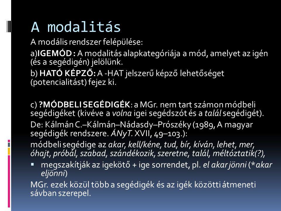 A modalitás A modális rendszer felépülése: a)IGEMÓD : A modalitás alapkategóriája a mód, amelyet az igén (és a segédigén) jelölünk. b) HATÓ KÉPZŐ: A -