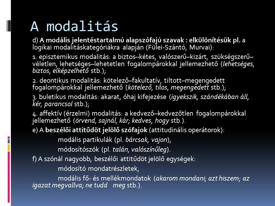 A modalitás d) A modális jelentéstartalmú alapszófajú szavak : elkülönítésük pl. a logikai modalitáskategóriákra alapján (Fülei-Szántó, Murvai): 1. ep