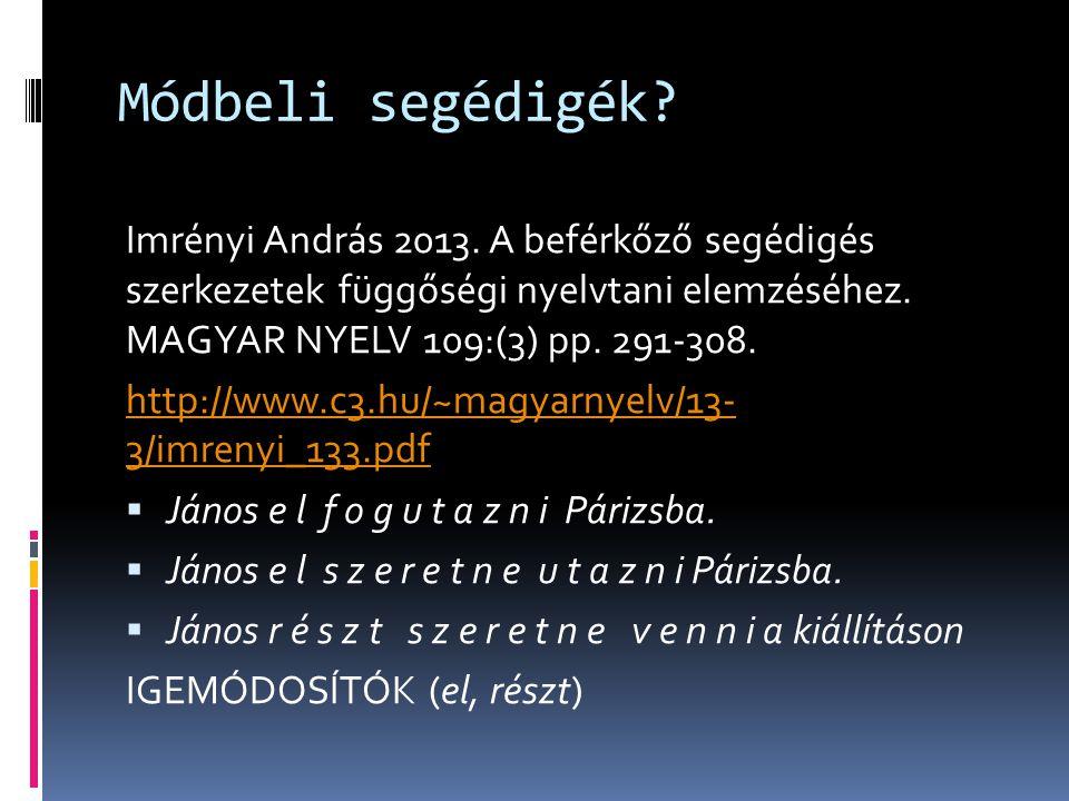 Módbeli segédigék? Imrényi András 2013. A beférkőző segédigés szerkezetek függőségi nyelvtani elemzéséhez. MAGYAR NYELV 109:(3) pp. 291-308. http://ww