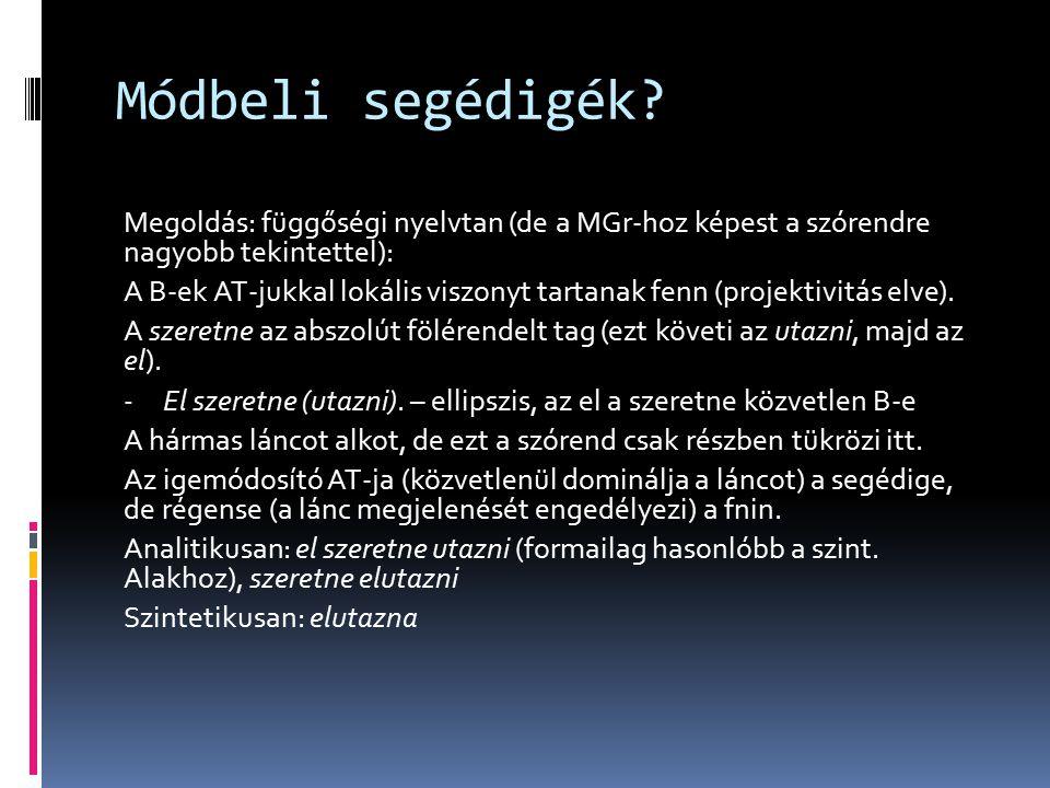 Módbeli segédigék? Megoldás: függőségi nyelvtan (de a MGr-hoz képest a szórendre nagyobb tekintettel): A B-ek AT-jukkal lokális viszonyt tartanak fenn