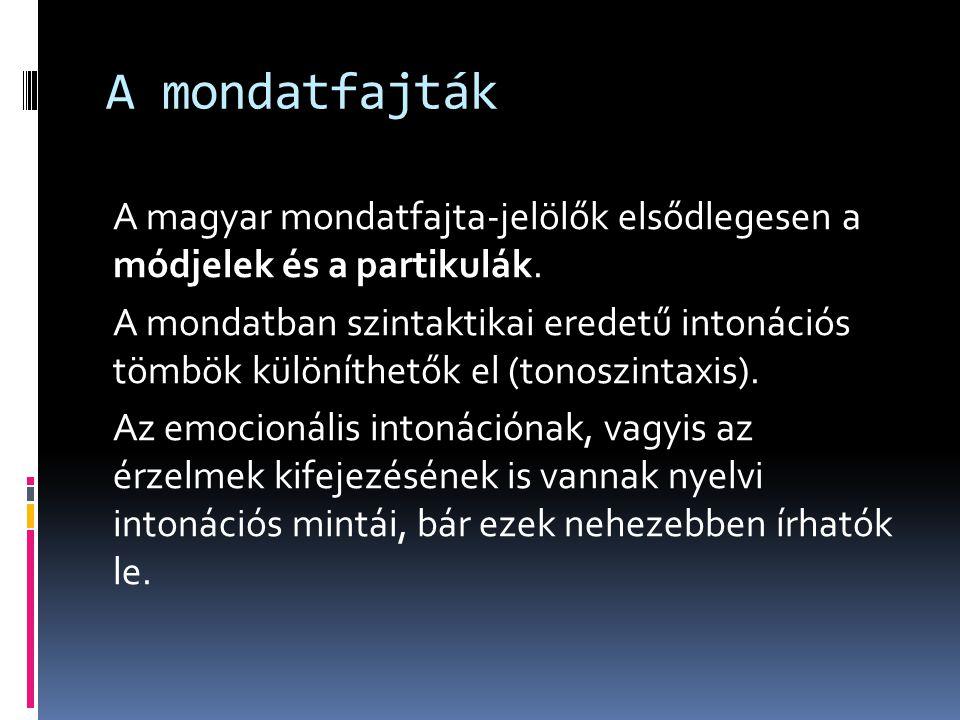 A mondatfajták A magyar mondatfajta-jelölők elsődlegesen a módjelek és a partikulák. A mondatban szintaktikai eredetű intonációs tömbök különíthetők e