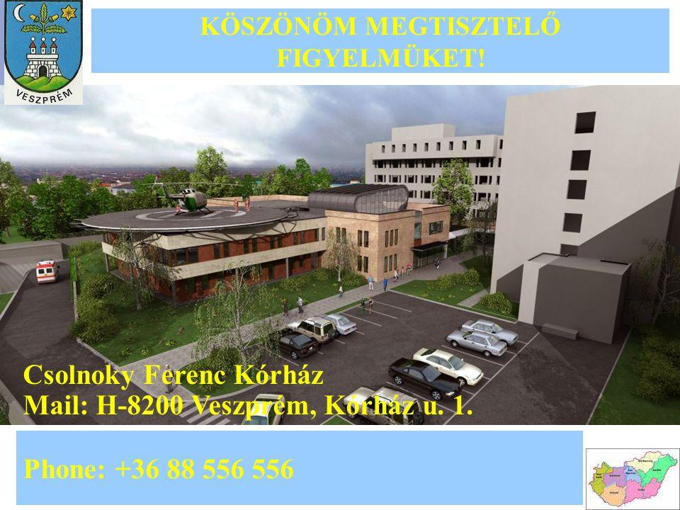 KÖSZÖNÖM MEGTISZTELŐ FIGYELMÜKET! Phone: +36 88 556 556 Csolnoky Ferenc Kórház Mail: H-8200 Veszprém, Kórház u. 1.