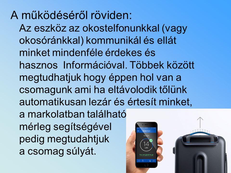 A működéséről röviden: Az eszköz az okostelfonunkkal (vagy okosóránkkal) kommunikál és ellát minket mindenféle érdekes és hasznos Információval. Többe