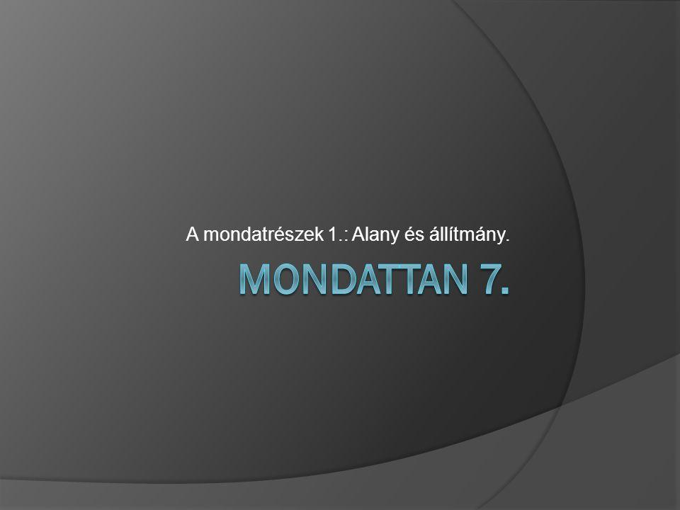 Az alany  *Kettős alany: Csak a hagyományos nyelvtanokban (MMNy, MMNyR) található meg ez a kategória, a MGr nem veszi fel!!.
