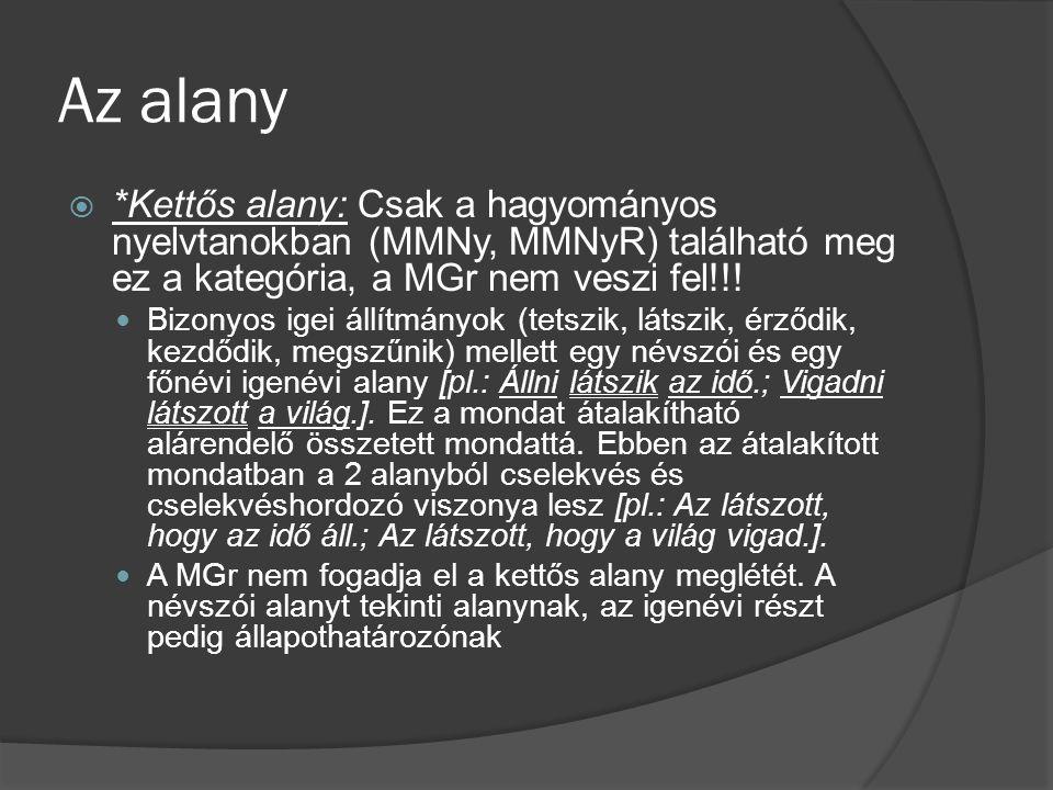Az alany  *Kettős alany: Csak a hagyományos nyelvtanokban (MMNy, MMNyR) található meg ez a kategória, a MGr nem veszi fel!!! Bizonyos igei állítmányo