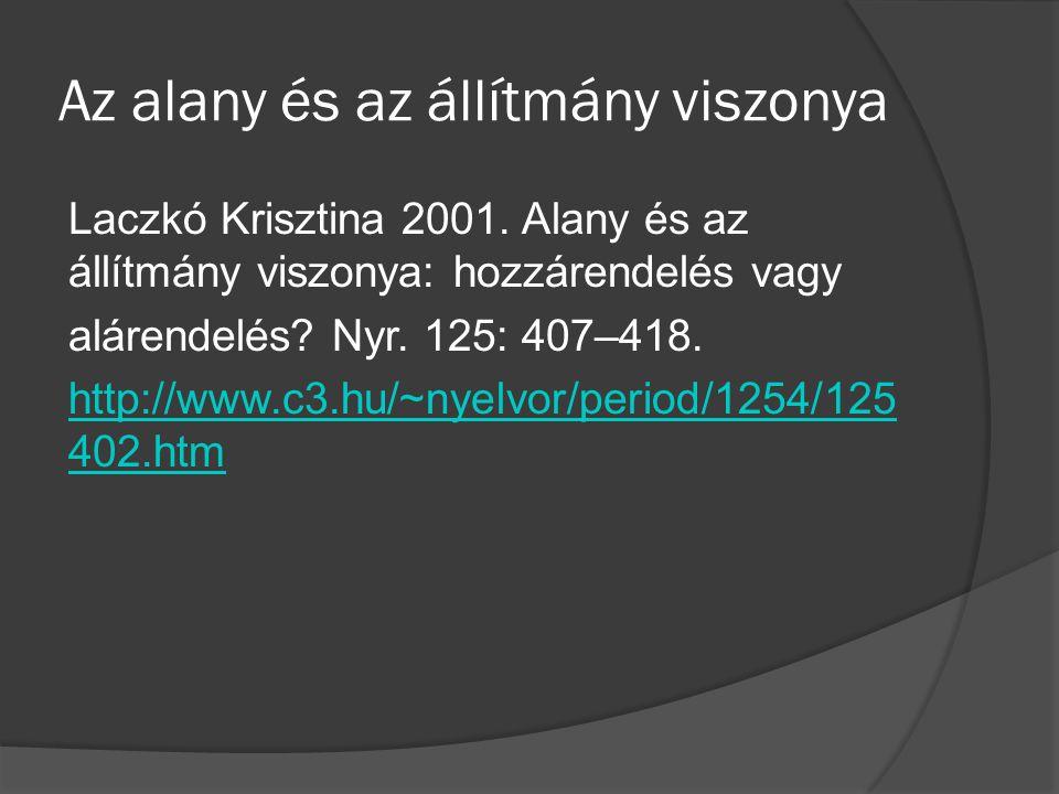 Az alany és az állítmány viszonya Laczkó Krisztina 2001. Alany és az állítmány viszonya: hozzárendelés vagy alárendelés? Nyr. 125: 407–418. http://www