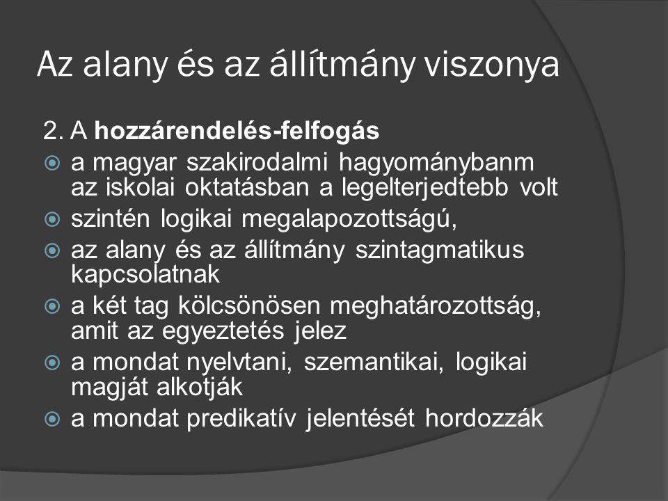 Az alany és az állítmány viszonya 2. A hozzárendelés-felfogás  a magyar szakirodalmi hagyománybanm az iskolai oktatásban a legelterjedtebb volt  szi