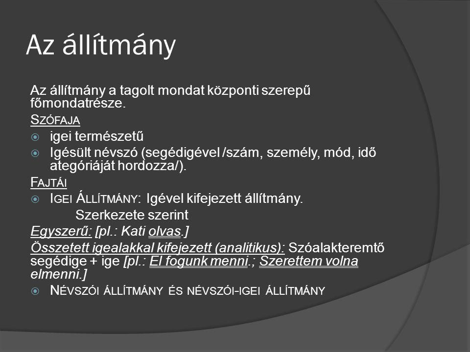 Az állítmány Az állítmány a tagolt mondat központi szerepű főmondatrésze. S ZÓFAJA  igei természetű  Igésült névszó (segédigével /szám, személy, mód